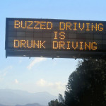 Buzzed driving is drunk driving sign